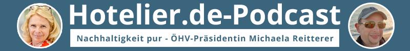 Hotelier.de-Podcast mit ÖHV-Präsidentin Michaela Reitterer - Nachhaltigkeit pur!